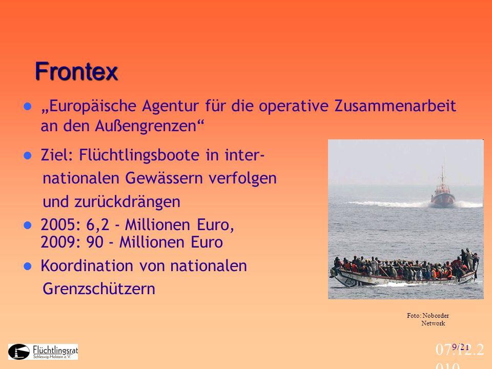 9/21 07.12.2 010 Frontex Europäische Agentur für die operative Zusammenarbeit an den Außengrenzen Ziel: Flüchtlingsboote in inter- nationalen Gewässer