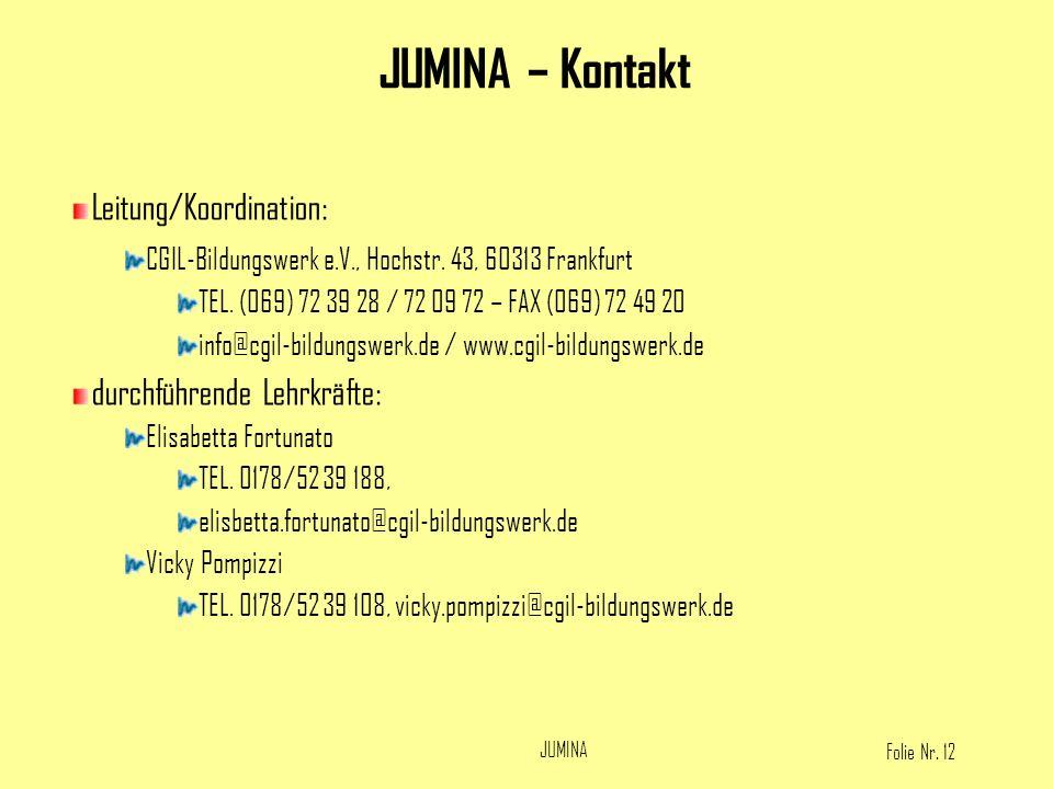Folie Nr. 12 JUMINA Leitung/Koordination: CGIL-Bildungswerk e.V., Hochstr. 43, 60313 Frankfurt TEL. (069) 72 39 28 / 72 09 72 – FAX (069) 72 49 20 inf
