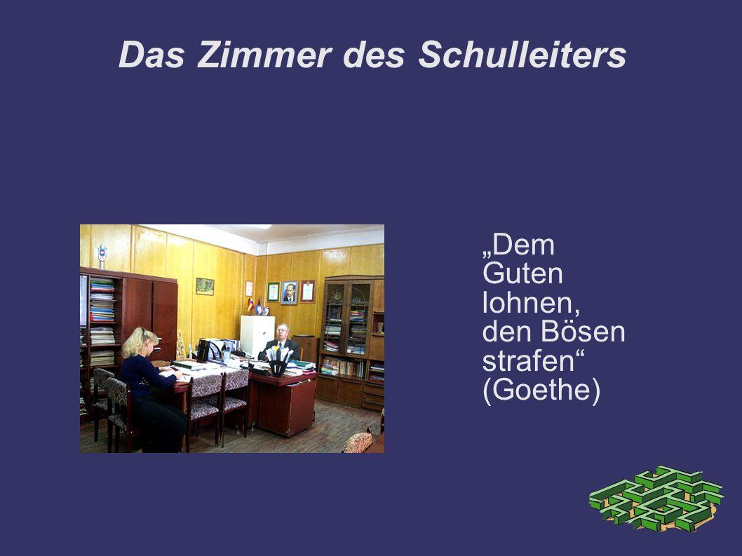 Das Zimmer des Schulleiters Dem Guten lohnen, den Bösen strafen (Goethe)