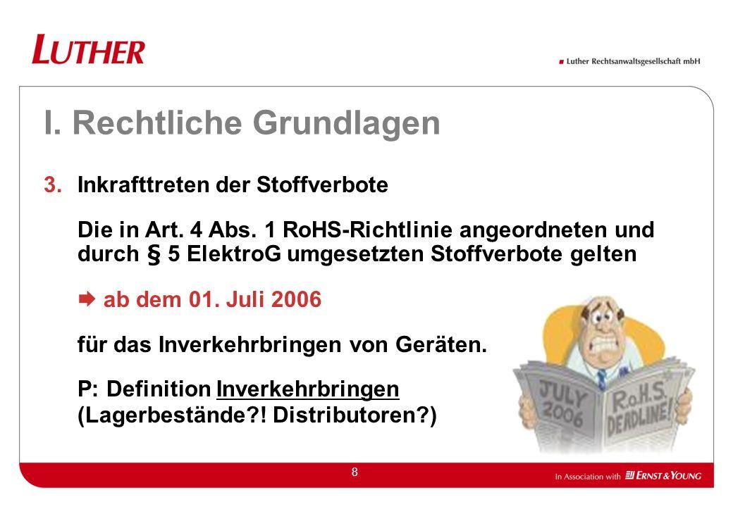 8 I. Rechtliche Grundlagen 3.Inkrafttreten der Stoffverbote Die in Art. 4 Abs. 1 RoHS-Richtlinie angeordneten und durch § 5 ElektroG umgesetzten Stoff