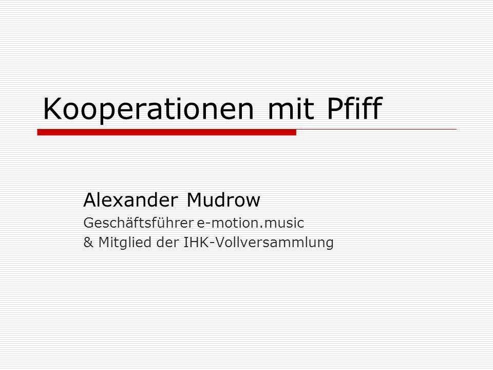 Kooperationen mit Pfiff Alexander Mudrow Geschäftsführer e-motion.music & Mitglied der IHK-Vollversammlung