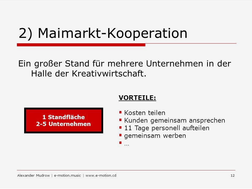 Alexander Mudrow | e-motion.music | www.e-motion.cd12 2) Maimarkt-Kooperation Ein großer Stand für mehrere Unternehmen in der Halle der Kreativwirtschaft.