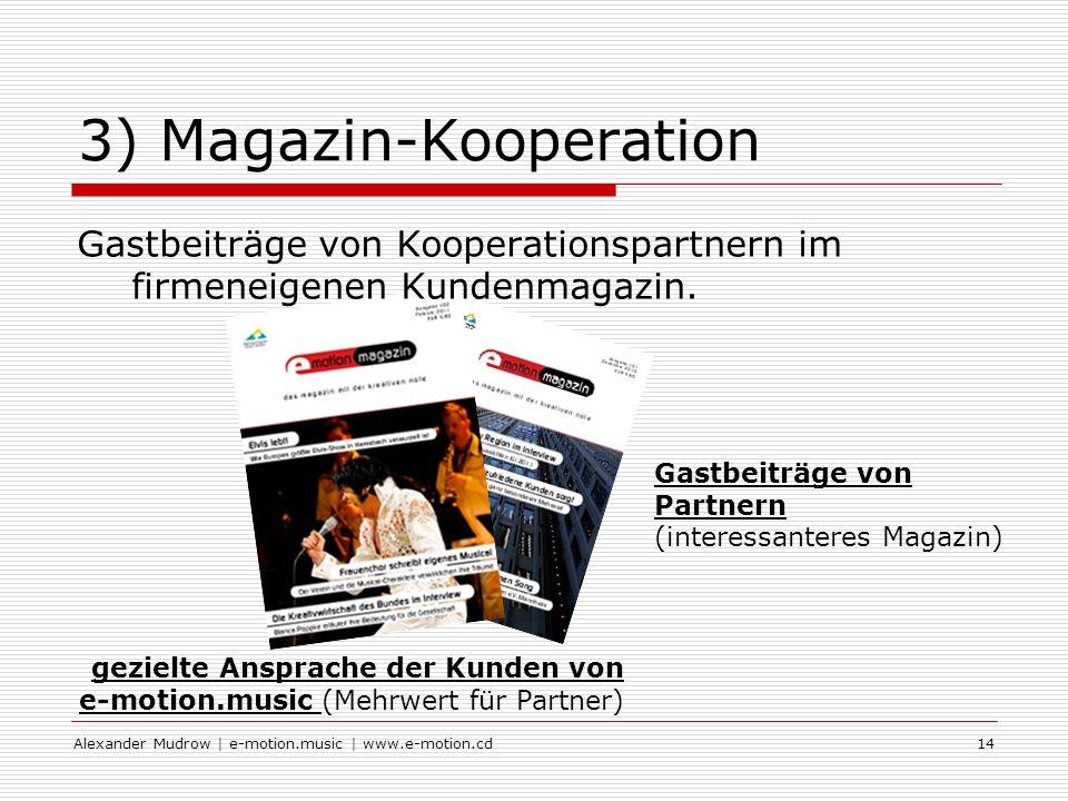 Alexander Mudrow | e-motion.music | www.e-motion.cd14 3) Magazin-Kooperation Gastbeiträge von Kooperationspartnern im firmeneigenen Kundenmagazin.