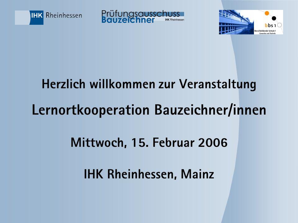 Rheinhessen Herzlich willkommen zur Veranstaltung Lernortkooperation Bauzeichner/innen Mittwoch, 15. Februar 2006 IHK Rheinhessen, Mainz