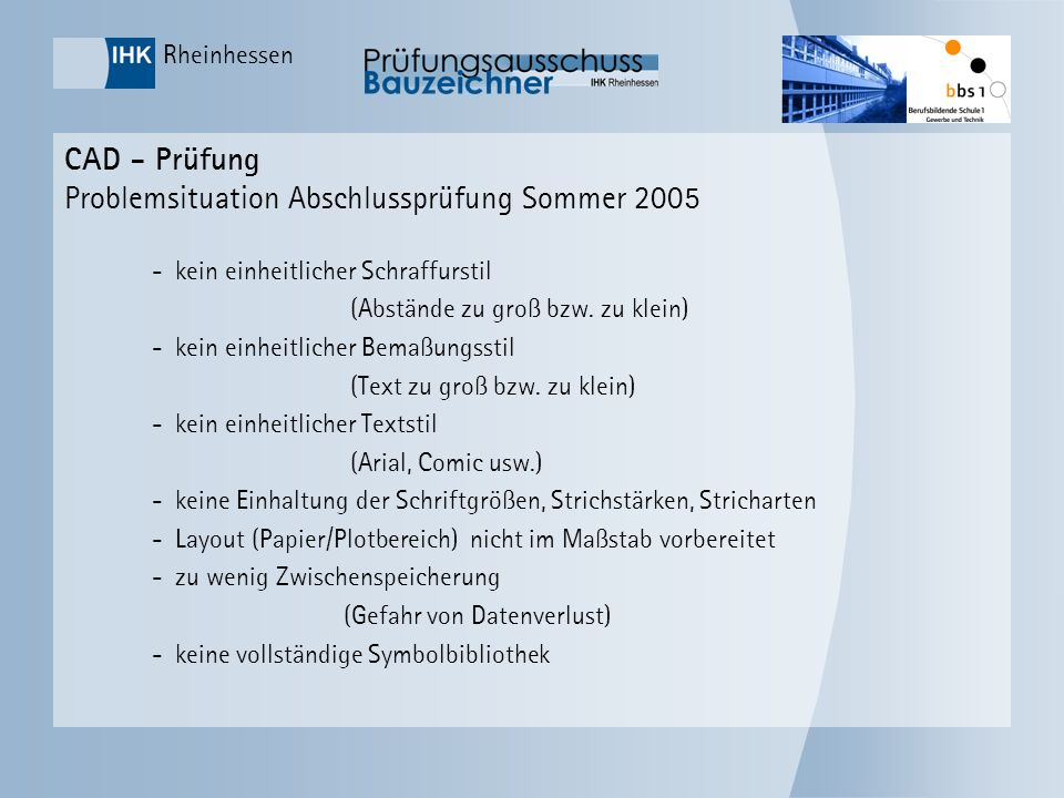 Rheinhessen CAD - Prüfung Problemsituation Abschlussprüfung Sommer 2005 -kein einheitlicher Schraffurstil (Abstände zu groß bzw. zu klein) -kein einhe