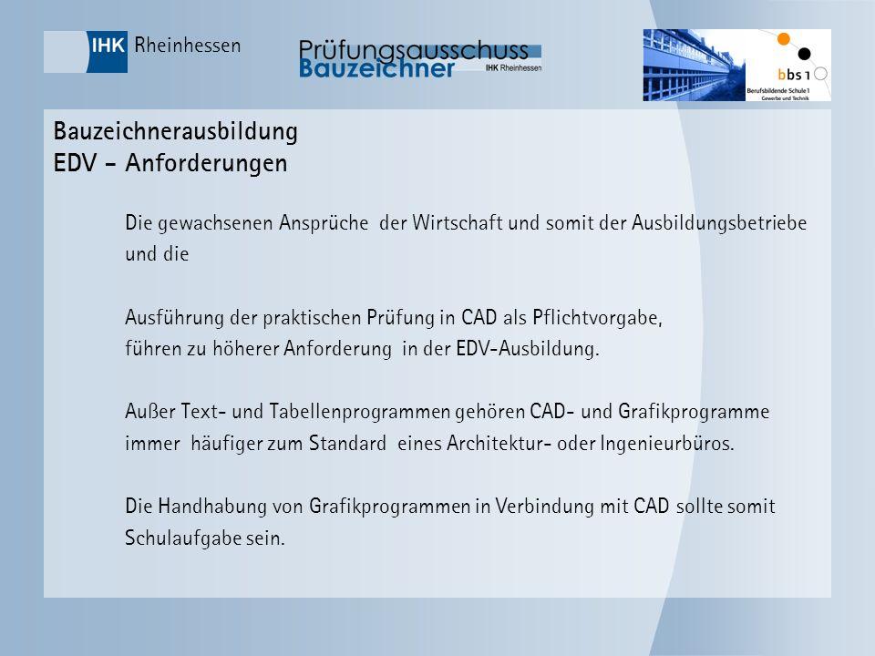 Rheinhessen Bauzeichnerausbildung EDV - Anforderungen Die gewachsenen Ansprüche der Wirtschaft und somit der Ausbildungsbetriebe und die Ausführung de
