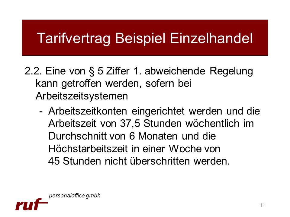 11 Tarifvertrag Beispiel Einzelhandel personaloffice gmbh 2.2. Eine von § 5 Ziffer 1. abweichende Regelung kann getroffen werden, sofern bei Arbeitsze