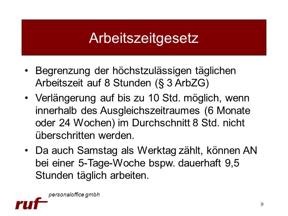 9 Arbeitszeitgesetz personaloffice gmbh Begrenzung der höchstzulässigen täglichen Arbeitszeit auf 8 Stunden (§ 3 ArbZG) Verlängerung auf bis zu 10 Std