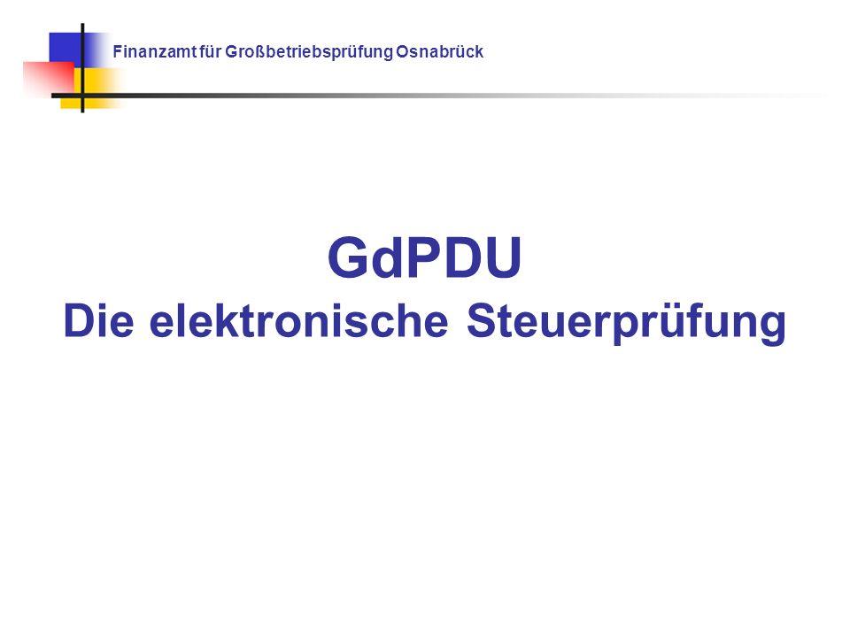 Finanzamt für Großbetriebsprüfung Osnabrück GdPDU Die elektronische Steuerprüfung