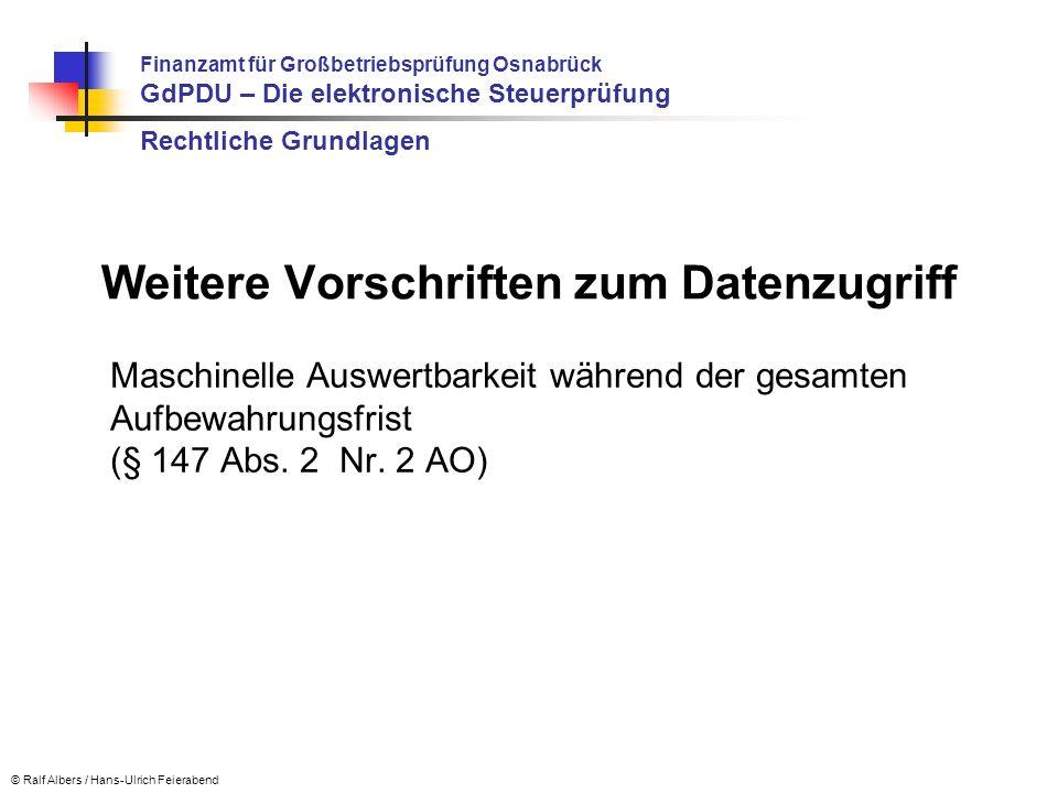 Maschinelle Auswertbarkeit während der gesamten Aufbewahrungsfrist (§ 147 Abs. 2 Nr. 2 AO) © Ralf Albers / Hans-Ulrich Feierabend Weitere Vorschriften