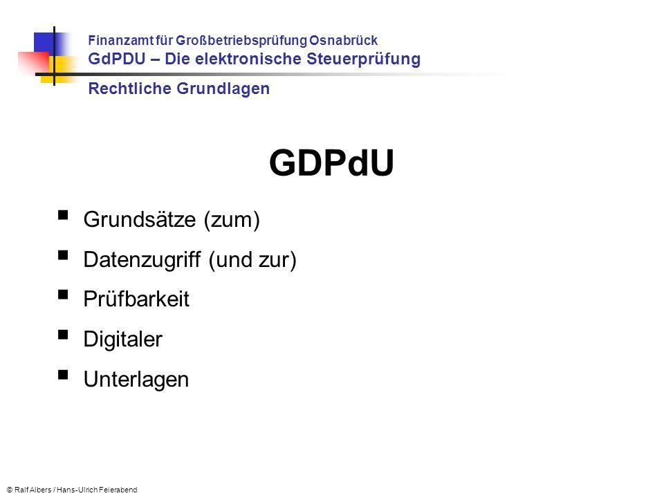 © Ralf Albers / Hans-Ulrich Feierabend GDPdU Grundsätze (zum) Datenzugriff (und zur) Prüfbarkeit Digitaler Unterlagen Finanzamt für Großbetriebsprüfun
