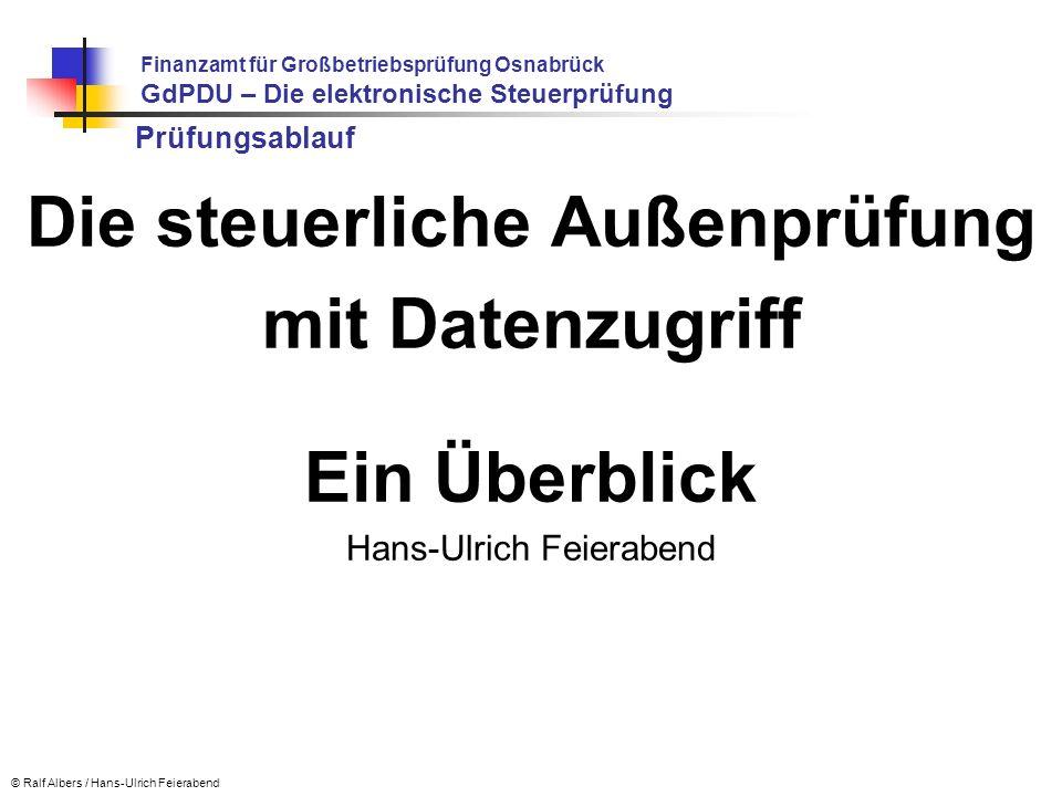 Prüfungsablauf Die steuerliche Außenprüfung mit Datenzugriff Ein Überblick Hans-Ulrich Feierabend Finanzamt für Großbetriebsprüfung Osnabrück GdPDU –