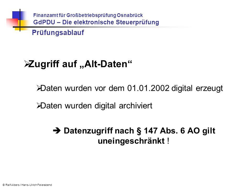 Prüfungsablauf Zugriff auf Alt-Daten Daten wurden vor dem 01.01.2002 digital erzeugt Daten wurden digital archiviert Datenzugriff nach § 147 Abs. 6 AO