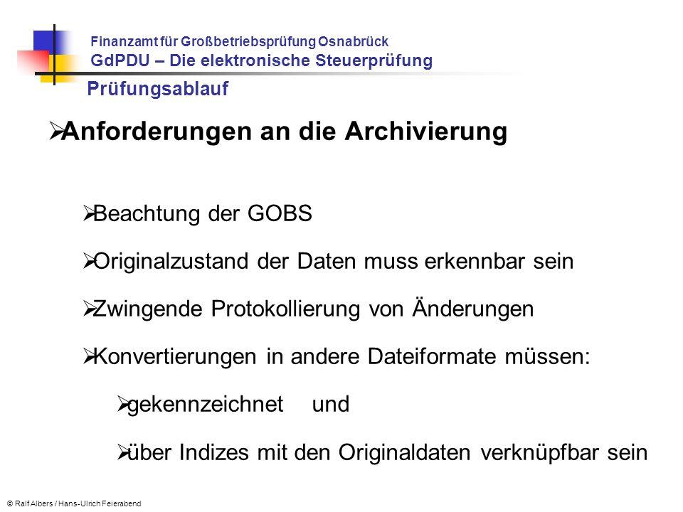 Prüfungsablauf Anforderungen an die Archivierung Beachtung der GOBS Originalzustand der Daten muss erkennbar sein Zwingende Protokollierung von Änderu
