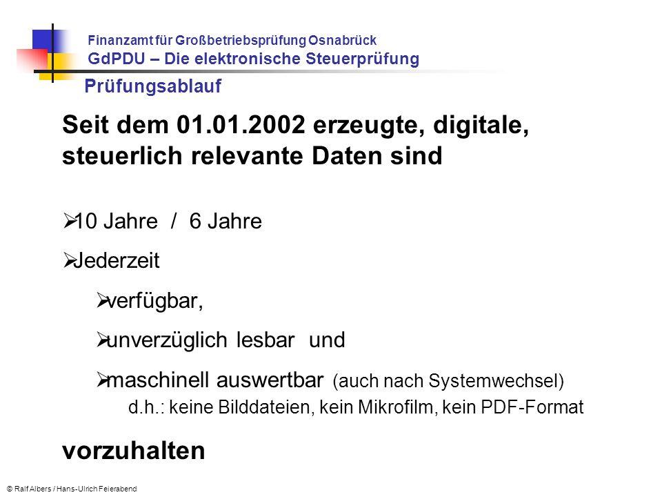 Prüfungsablauf Seit dem 01.01.2002 erzeugte, digitale, steuerlich relevante Daten sind 10 Jahre / 6 Jahre Jederzeit verfügbar, unverzüglich lesbar und