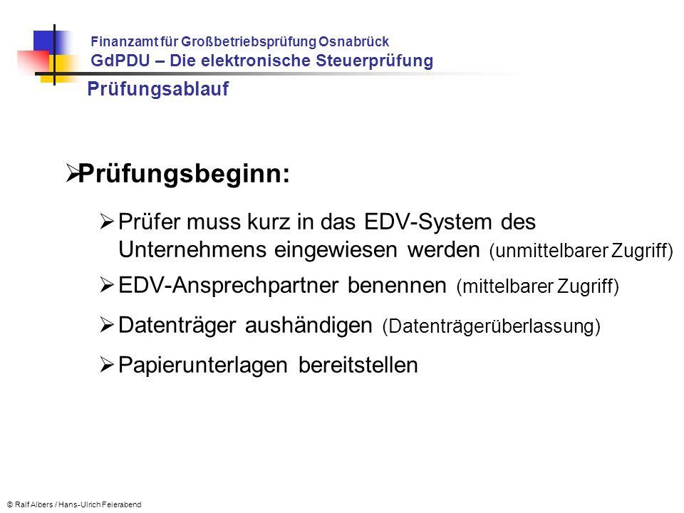 Prüfungsablauf Prüfungsbeginn: Prüfer muss kurz in das EDV-System des Unternehmens eingewiesen werden (unmittelbarer Zugriff) EDV-Ansprechpartner bene