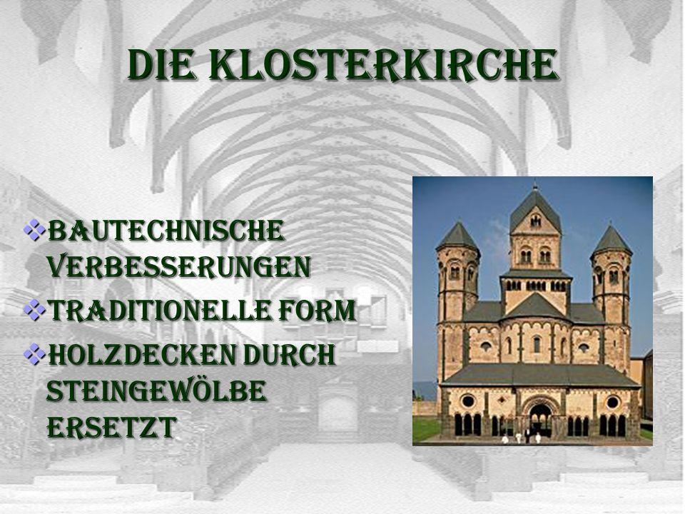 Die Klosterkirche Bautechnische Verbesserungen Bautechnische Verbesserungen Traditionelle Form Traditionelle Form Holzdecken durch Steingewölbe ersetz