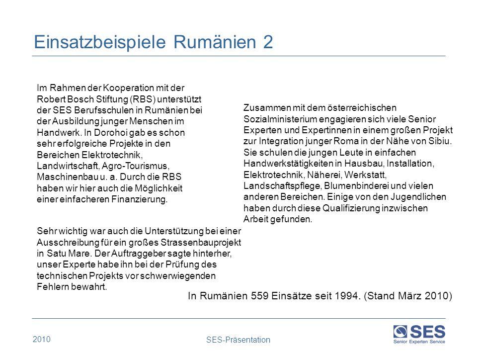 2010 SES-Präsentation Einsatzbeispiele Rumänien 2 Sehr wichtig war auch die Unterstützung bei einer Ausschreibung für ein großes Strassenbauprojekt in