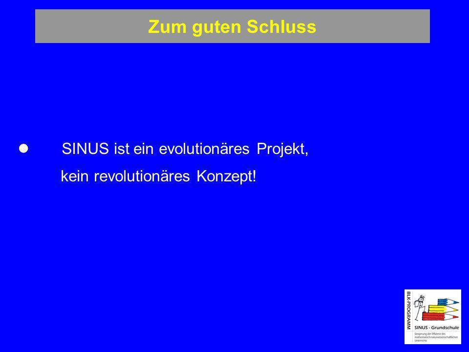 Zum guten Schluss SINUS ist ein evolutionäres Projekt, kein revolutionäres Konzept!