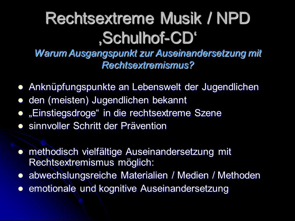 Rechtsextreme Musik / NPD Schulhof-CD Warum Ausgangspunkt zur Auseinandersetzung mit Rechtsextremismus.
