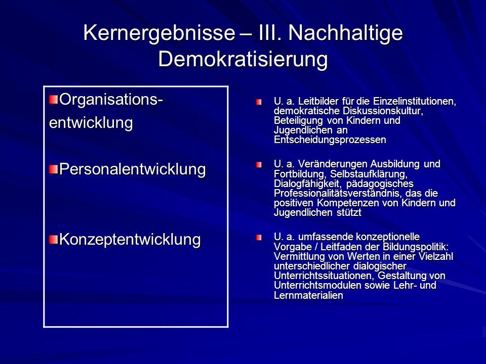 Kernergebnisse – III. Nachhaltige Demokratisierung U. a. Leitbilder für die Einzelinstitutionen, demokratische Diskussionskultur, Beteiligung von Kind