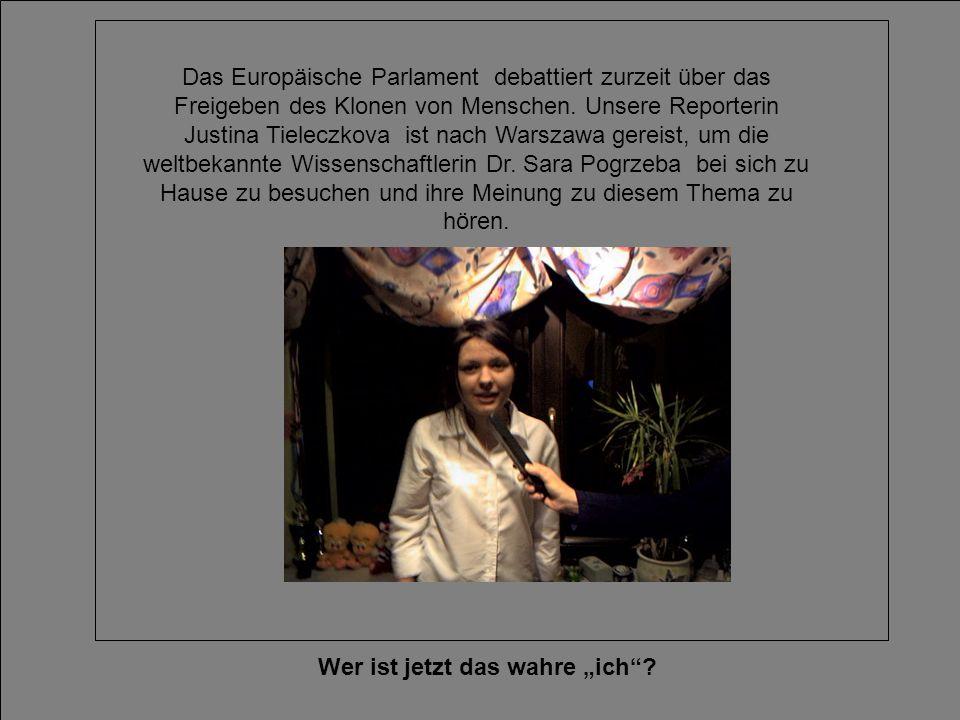 Wer ist jetzt das wahre ich? Das Europäische Parlament debattiert zurzeit über das Freigeben des Klonen von Menschen. Unsere Reporterin Justina Tielec