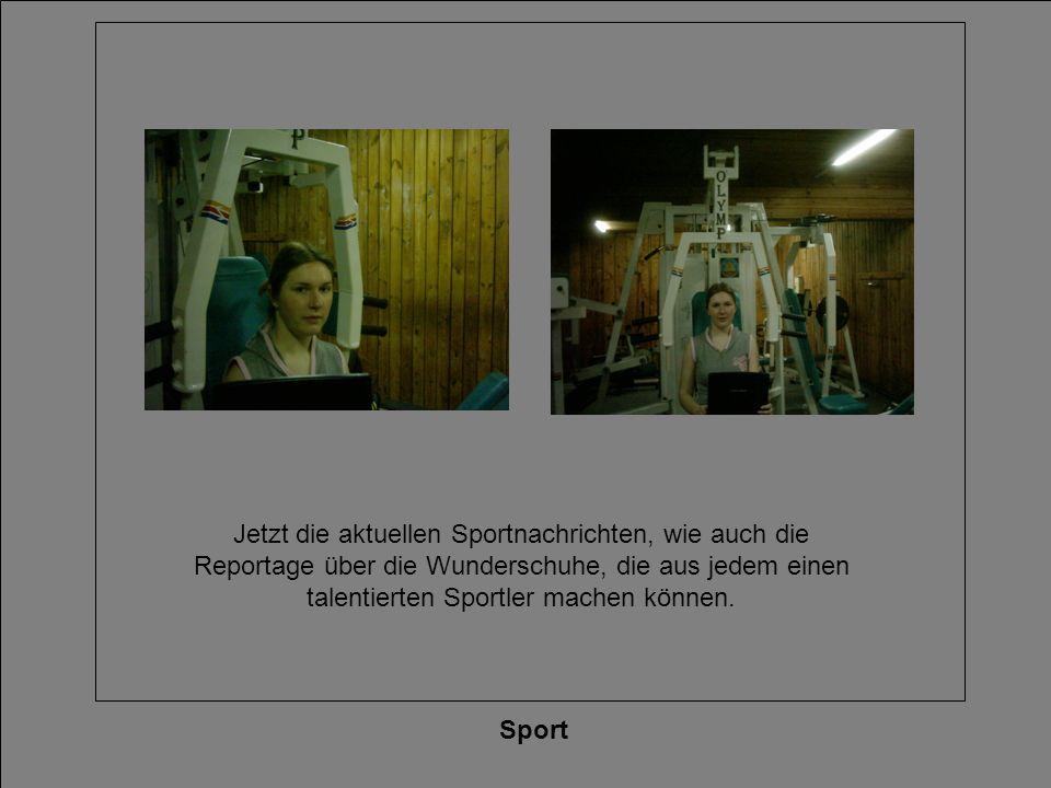 Sport Jetzt die aktuellen Sportnachrichten, wie auch die Reportage über die Wunderschuhe, die aus jedem einen talentierten Sportler machen können.