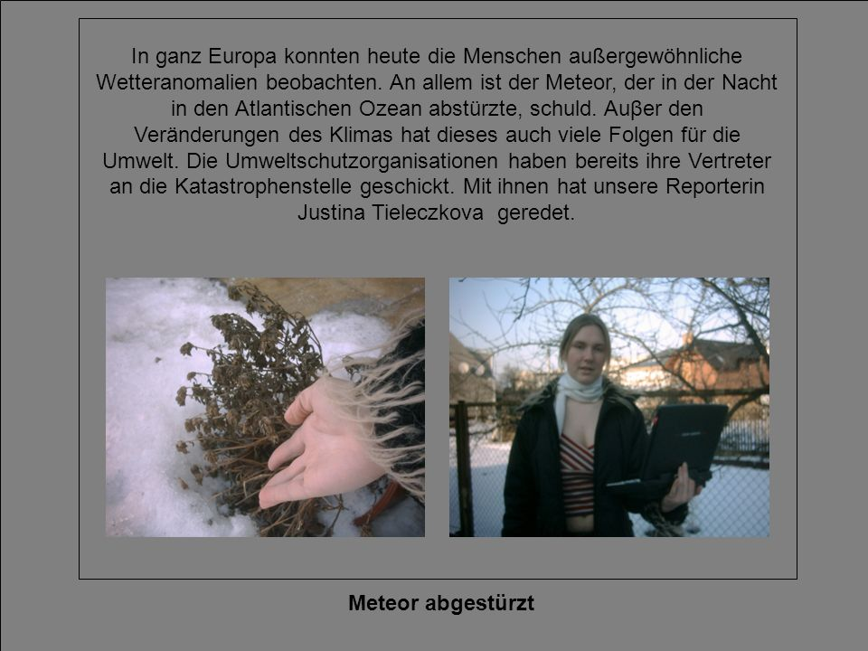 Meteor abgestürzt In ganz Europa konnten heute die Menschen außergewöhnliche Wetteranomalien beobachten. An allem ist der Meteor, der in der Nacht in
