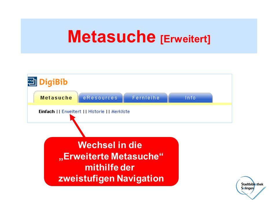 Metasuche [Erweitert] Wechsel in die Erweiterte Metasuche mithilfe der zweistufigen Navigation