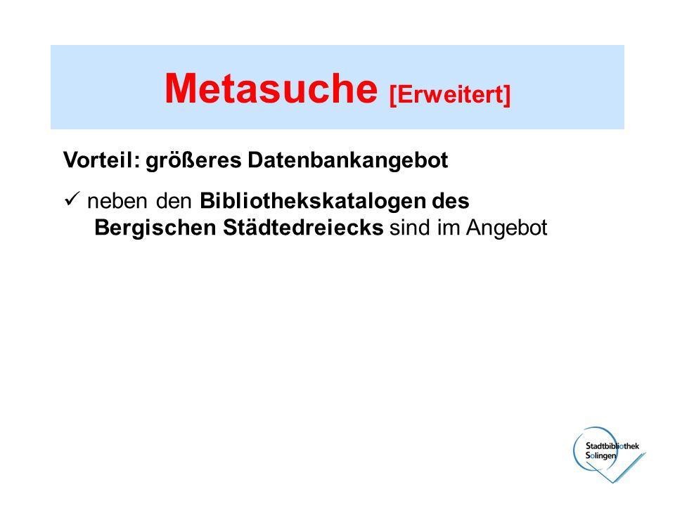 Vorteil: größeres Datenbankangebot neben den Bibliothekskatalogen des Bergischen Städtedreiecks sind im Angebot Deutsche Bibliothekskataloge z.B. Bibl