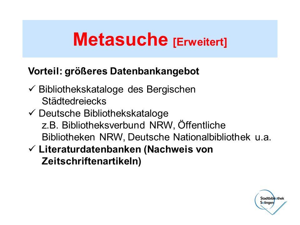 Vorteil: größeres Datenbankangebot Bibliothekskataloge des Bergischen Städtedreiecks Deutsche Bibliothekskataloge z.B. Bibliotheksverbund NRW, Öffentl