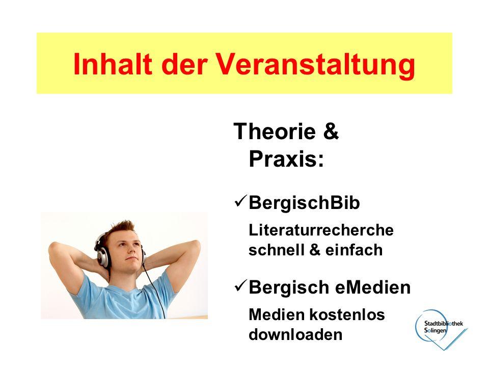 Inhalt der Veranstaltung Theorie & Praxis: BergischBib Literaturrecherche schnell & einfach Bergisch eMedien Medien kostenlos downloaden