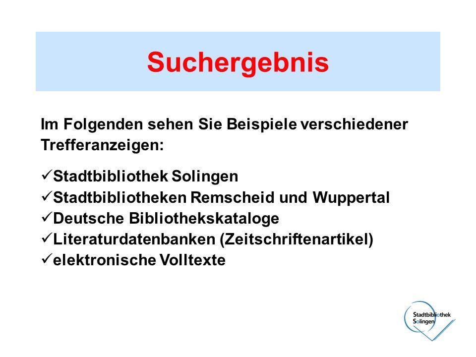 Suchergebnis Im Folgenden sehen Sie Beispiele verschiedener Trefferanzeigen: Stadtbibliothek Solingen Stadtbibliotheken Remscheid und Wuppertal Deutsc