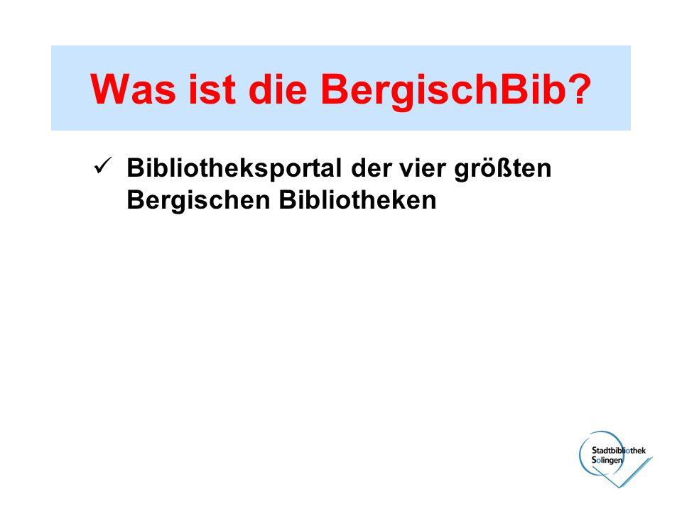 Was ist die BergischBib? Bibliotheksportal der vier größten Bergischen Bibliotheken