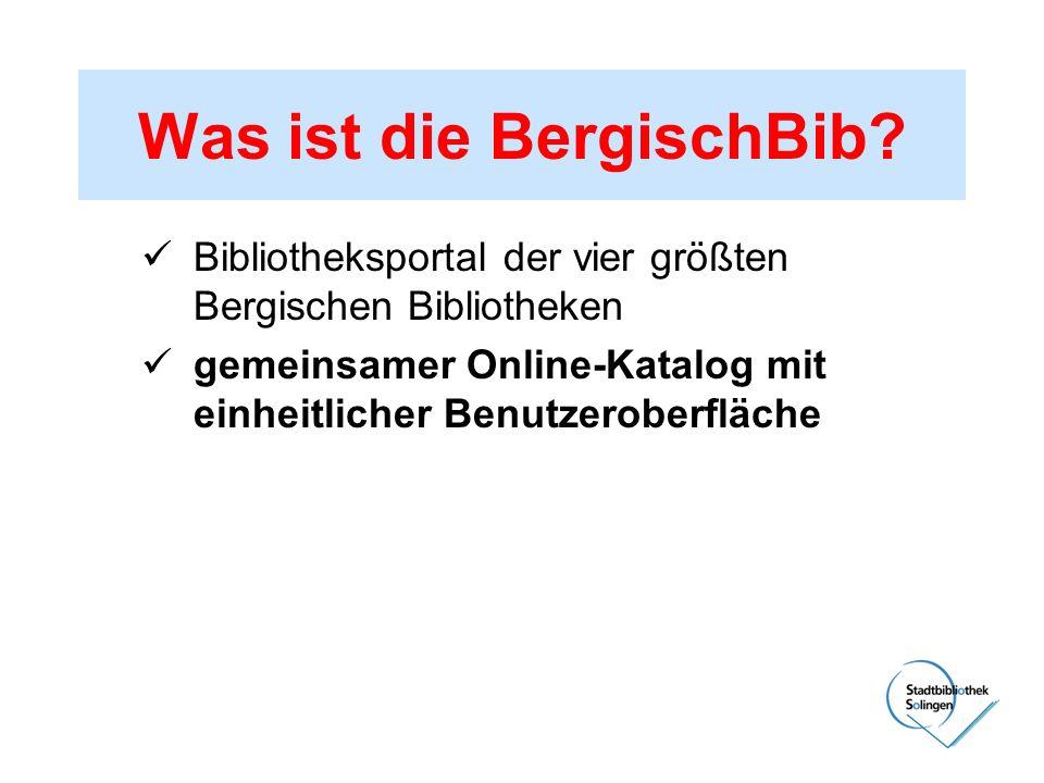 Was ist die BergischBib? Bibliotheksportal der vier größten Bergischen Bibliotheken gemeinsamer Online-Katalog mit einheitlicher Benutzeroberfläche