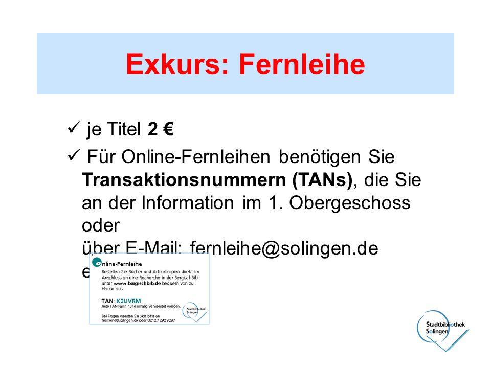 Exkurs: Fernleihe je Titel 2 Für Online-Fernleihen benötigen Sie Transaktionsnummern (TANs), die Sie an der Information im 1. Obergeschoss oder über E