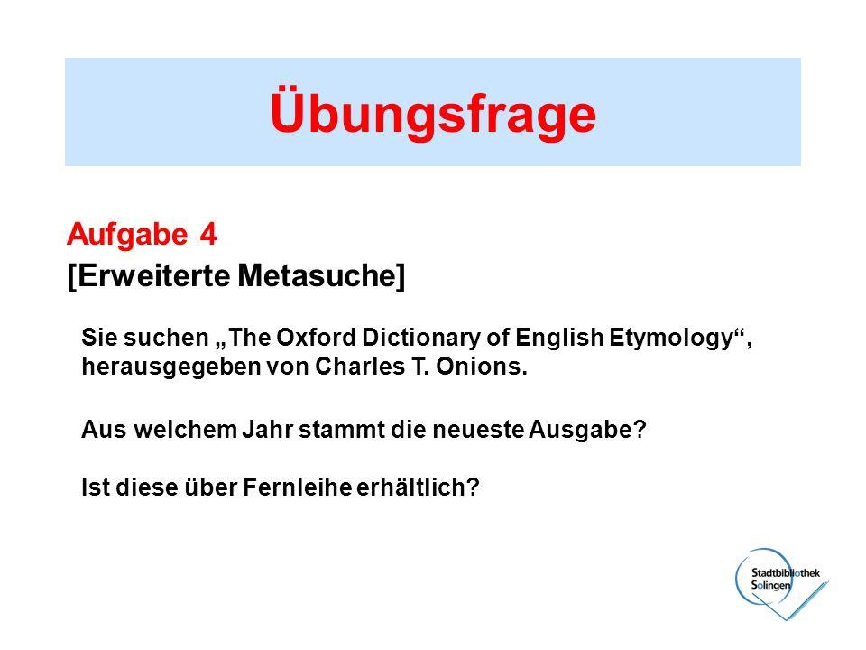 Übungsfrage Aufgabe 4 [Erweiterte Metasuche] Sie suchen The Oxford Dictionary of English Etymology, herausgegeben von Charles T. Onions. Aus welchem J