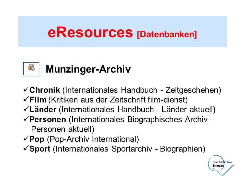 eResources [Datenbanken] Munzinger-Archiv Chronik (Internationales Handbuch - Zeitgeschehen) Film (Kritiken aus der Zeitschrift film-dienst) Länder (I