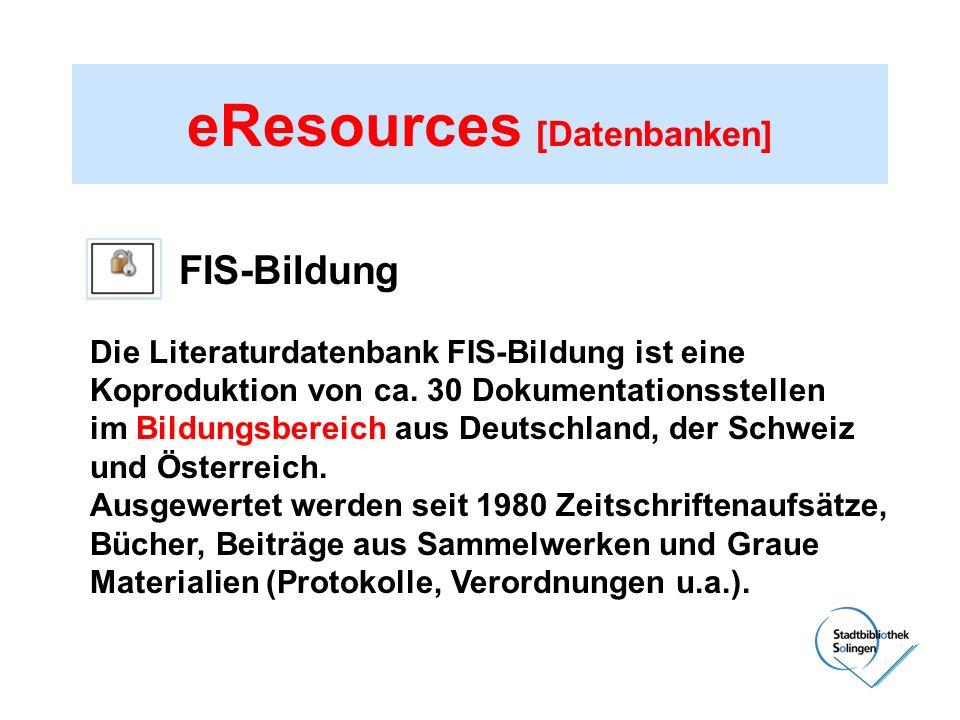 eResources [Datenbanken] FIS-Bildung Die Literaturdatenbank FIS-Bildung ist eine Koproduktion von ca. 30 Dokumentationsstellen im Bildungsbereich aus