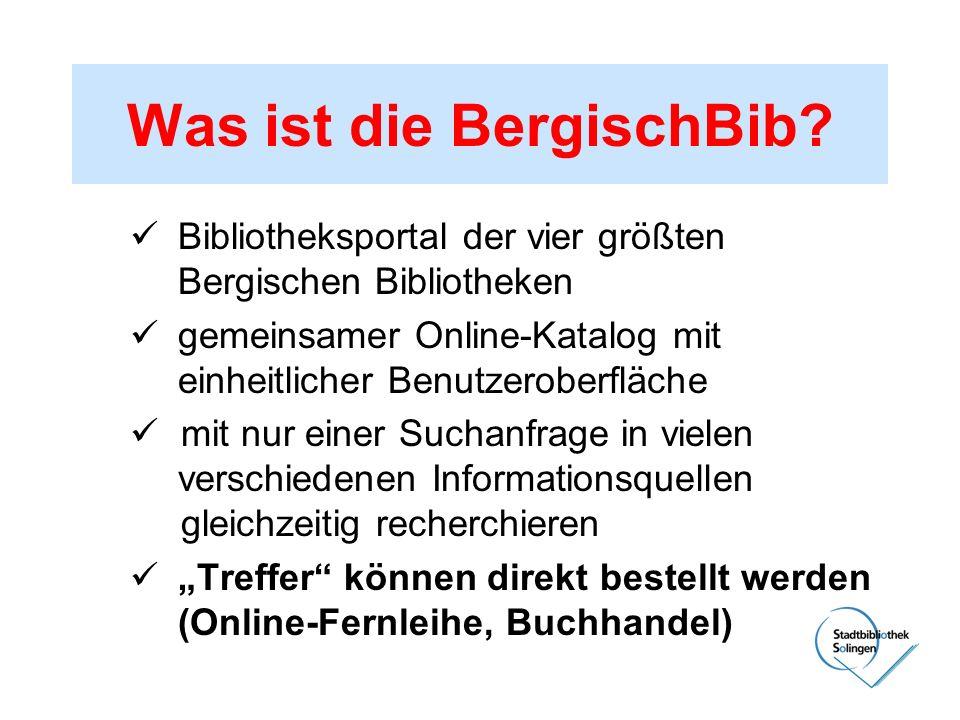 Was ist die BergischBib? Bibliotheksportal der vier größten Bergischen Bibliotheken gemeinsamer Online-Katalog mit einheitlicher Benutzeroberfläche mi
