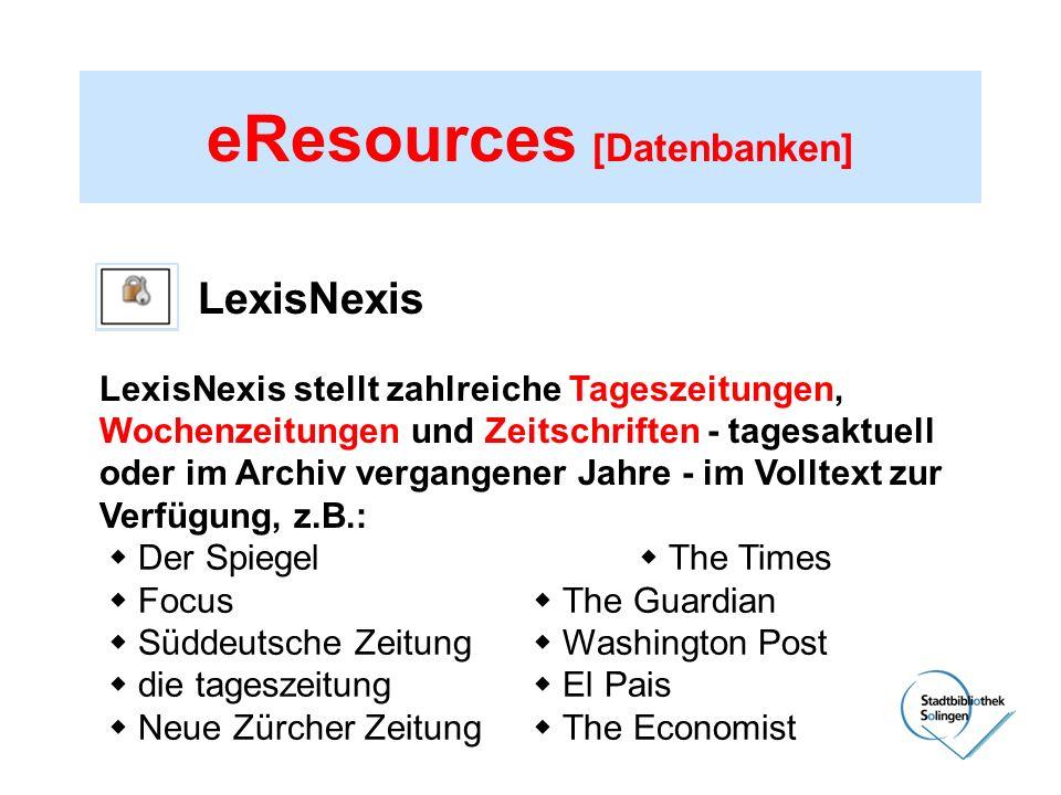 eResources [Datenbanken] LexisNexis LexisNexis stellt zahlreiche Tageszeitungen, Wochenzeitungen und Zeitschriften - tagesaktuell oder im Archiv verga