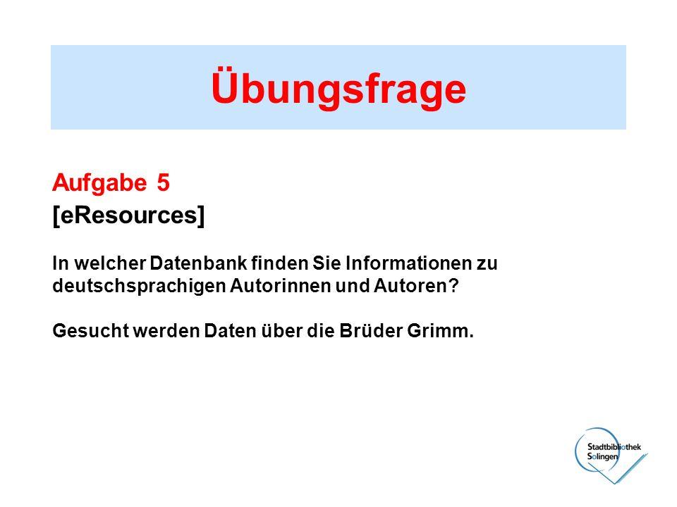 Übungsfrage Aufgabe 5 [eResources] In welcher Datenbank finden Sie Informationen zu deutschsprachigen Autorinnen und Autoren? Gesucht werden Daten übe