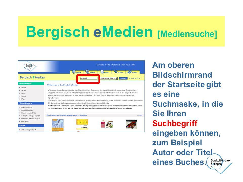 Bergisch eMedien [Mediensuche] Am oberen Bildschirmrand der Startseite gibt es eine Suchmaske, in die Sie Ihren Suchbegriff eingeben können, zum Beisp
