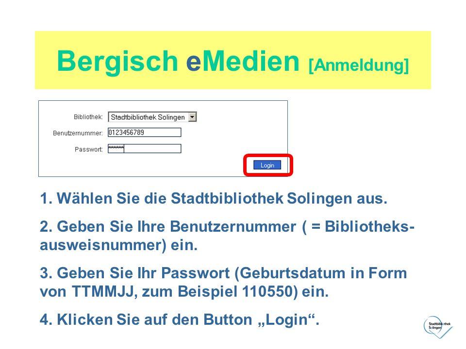 Bergisch eMedien [Anmeldung] 1. Wählen Sie die Stadtbibliothek Solingen aus. 2. Geben Sie Ihre Benutzernummer ( = Bibliotheks- ausweisnummer) ein. 3.