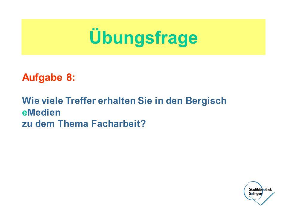 Übungsfrage Aufgabe 8: Wie viele Treffer erhalten Sie in den Bergisch eMedien zu dem Thema Facharbeit?