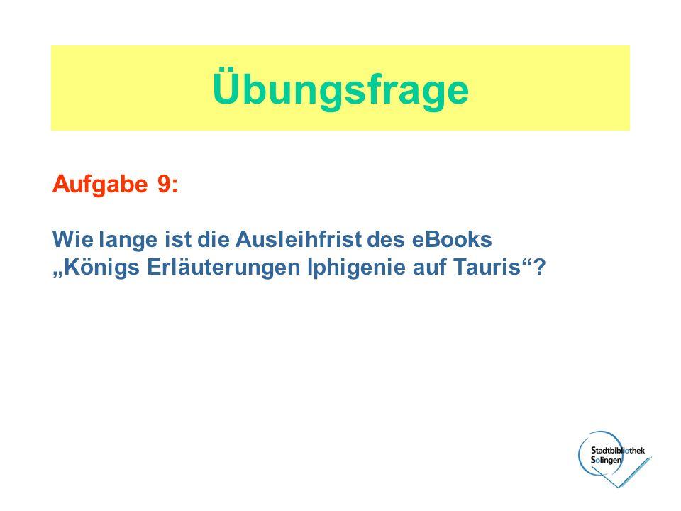 Übungsfrage Aufgabe 9: Wie lange ist die Ausleihfrist des eBooks Königs Erläuterungen Iphigenie auf Tauris?