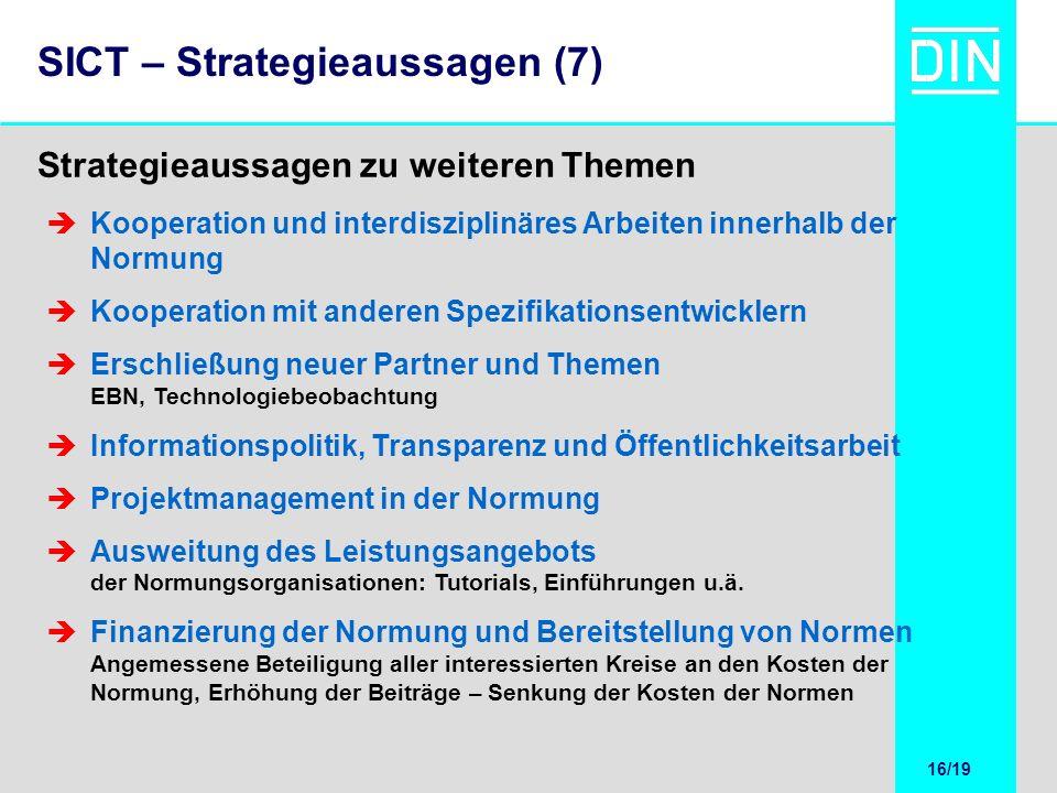 16/20 16/19 SICT – Strategieaussagen (7) Strategieaussagen zu weiteren Themen Kooperation und interdisziplinäres Arbeiten innerhalb der Normung Kooper