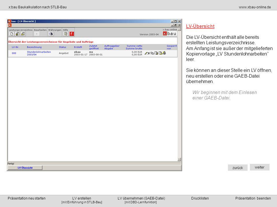[mit DBD-Lernfunktion][mit Einführung in STLB-Bau] x:bau Baukalkulation nach STLB-Bauwww.xbau-online.de Präsentation neu starten LV erstellen LV übernehmen (GAEB-Datei) Drucklisten Präsentation beenden zurück weiter LV übernehmen (GAEB-Datei) Eine Test – GAEB-Datei liefern wir auf der Demo-CD mit.