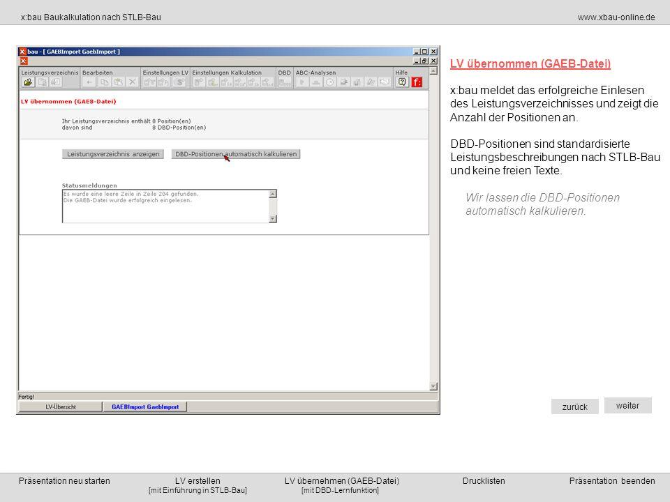 [mit DBD-Lernfunktion][mit Einführung in STLB-Bau] x:bau Baukalkulation nach STLB-Bauwww.xbau-online.de Präsentation neu starten LV erstellen LV übernehmen (GAEB-Datei) Drucklisten Präsentation beenden zurück weiter Position nach STLB-Bau bilden Die automatische Textvervollständigung liefert einen Positionstext nach VOB- gerechtem Standard.