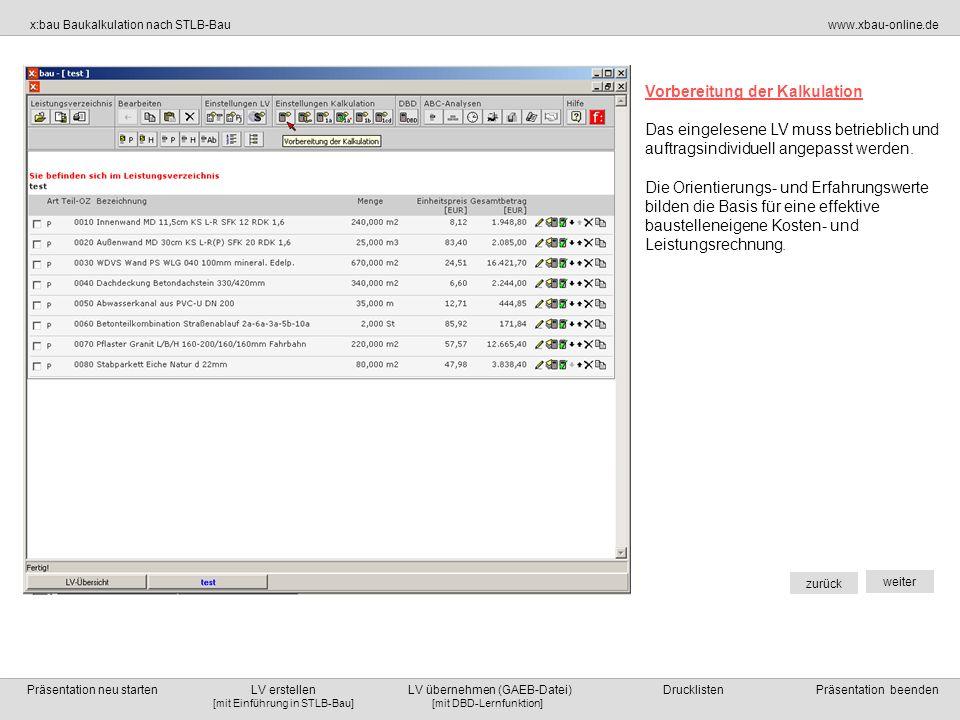 [mit DBD-Lernfunktion][mit Einführung in STLB-Bau] x:bau Baukalkulation nach STLB-Bauwww.xbau-online.de Präsentation neu starten LV erstellen LV übernehmen (GAEB-Datei) Drucklisten Präsentation beenden zurück weiter LV erstellen Soll ein Angebot oder ein Auftrag kalkuliert werden und es liegt kein LV als GAEB-Datei vor, muss man das Leistungsverzeichnis selbst erstellen.